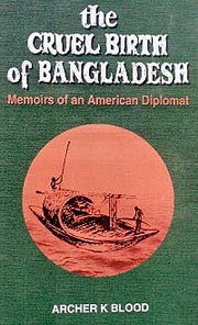 """WholeDude - WholeVillain: """"The Cruel Birth of Bangladesh"""" by Archer Kent Blood, the US Consul General in Dacca during 1971 describes the Villainy, the detestable acts of Pakistan's military generals, and US President, and National Security Adviser."""