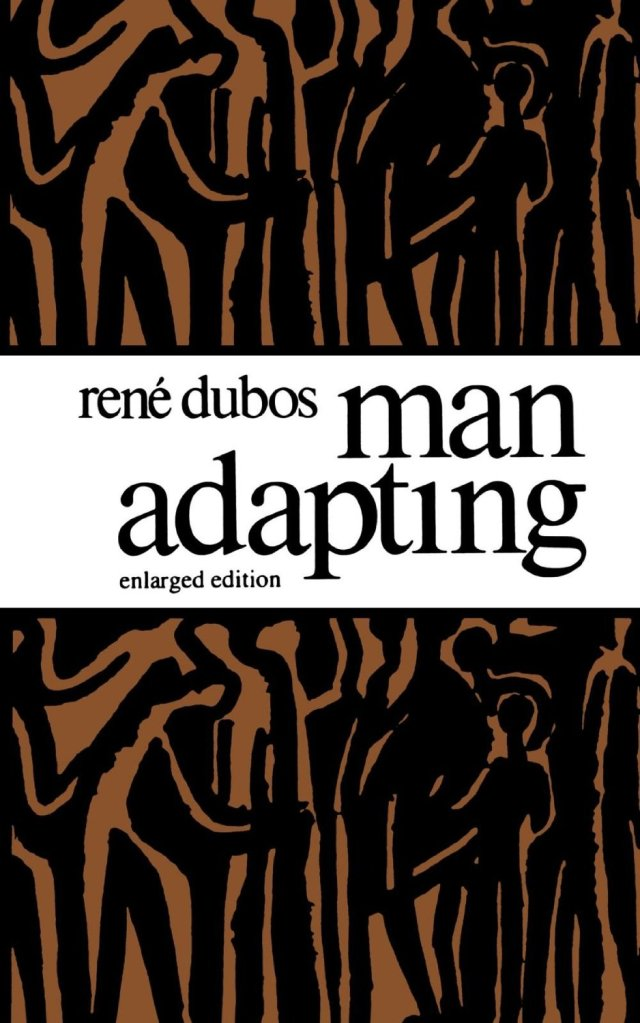 SPIRITUALITY SCIENCE - WHOLISTIC MEDICINE: Professor Rene Dubos in his book, 'MAN ADAPTING'(1965) speaks about the man who has to continuously adapt to environmental changes.
