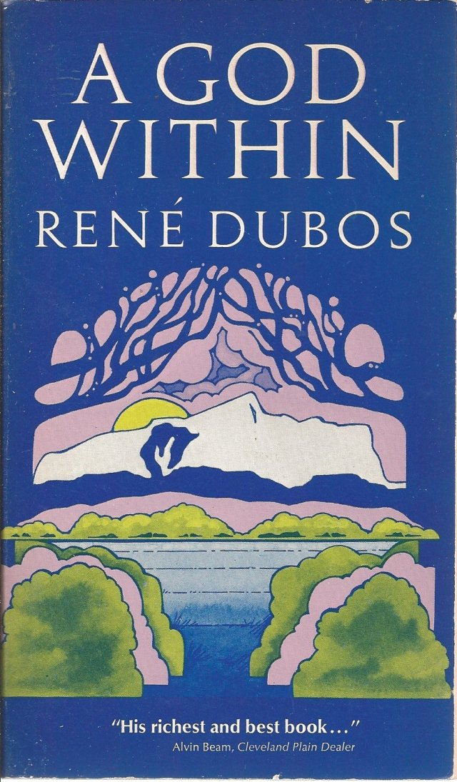 SPIRITUALITY SCIENCE - WHOLISTIC MEDICINE: In his book, 'A GOD WITHIN'(1972), Professor Rene Dubos speaks about the importance of developing richness and diversity in Life at various levels.  It provides a perspective on Ecological Crisis.
