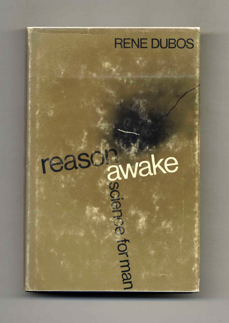SPIRITUALITY SCIENCE - WHOLISTIC MEDICINE: Professor Rene Dubos in his book, 'REASON AWAKE : SCIENCE FOR MAN(1970) describes the impact of scientific knowledge and advancement on humanity and civilization.