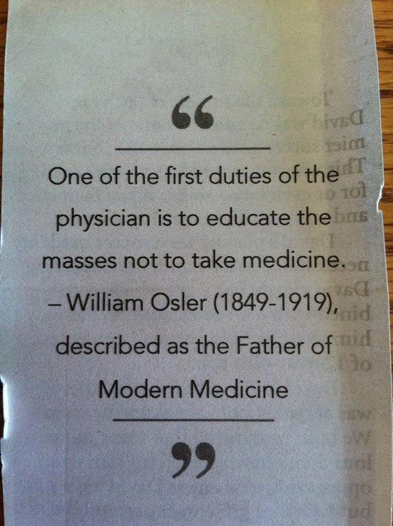 SPIRITUALITY SCIENCE - THE ART OF MEDICINE: Sir William Osler(1849-1919) who taught at McGill, the University of Pennsylvania, Johns Hopkins, and Oxford thinks that a Doctor of Medicine is of value to the society even when all medicines are abolished.